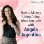 Artwork for 85 - How to Make a Living Doing What You Love with Angela Argentina