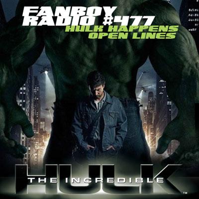 Fanboy Radio #477 - Hulk Happens