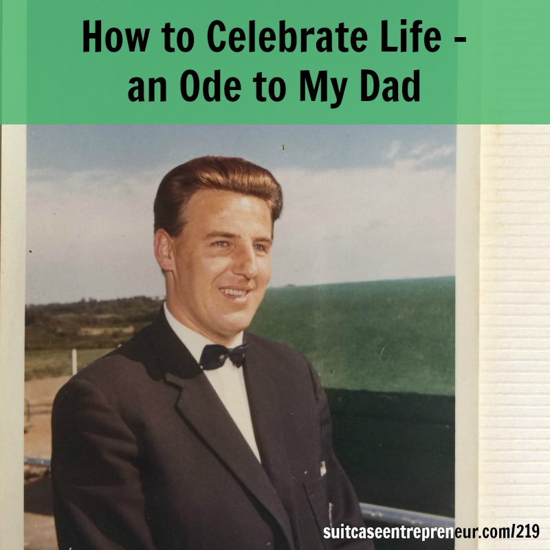 [219] How to Celebrate Life - an Ode to My Dad