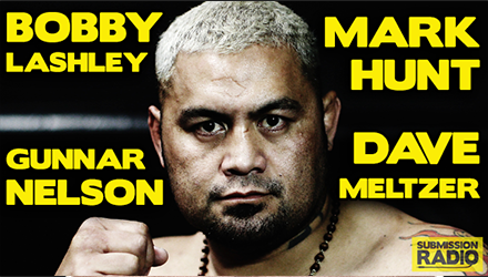Submission Radio 14/6/15 Mark Hunt, Bobby Lashley, Gunnar Nelson, Dave Meltzer + UFC 188