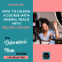 Artwork for #56: How to Launch a Course With Minimal Reach with Melissa Gamara