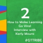 Artwork for How to Make Their Learning Go Viral | Interview with Karly Moura - GTT002