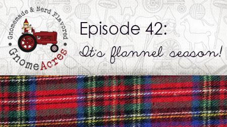It's Flannel Season! (Episode #42)