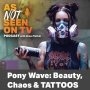 Artwork for Pony Wave: Beauty, Chaos & TATTOOS