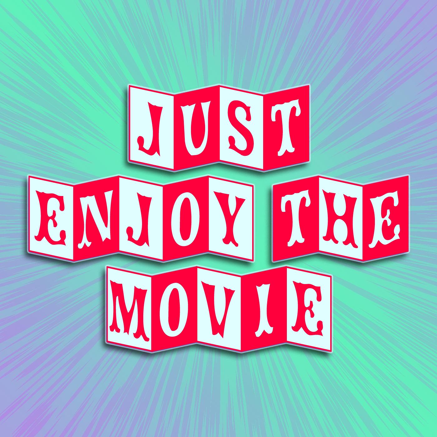 Just Enjoy the Movie show art