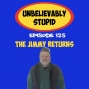 Artwork for The Jimmy Returns| Unbelievably Stupid 125
