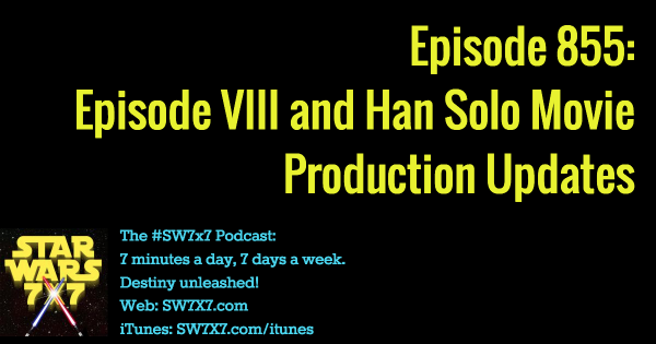 855: Episode VIII and Han Solo Movie Updates