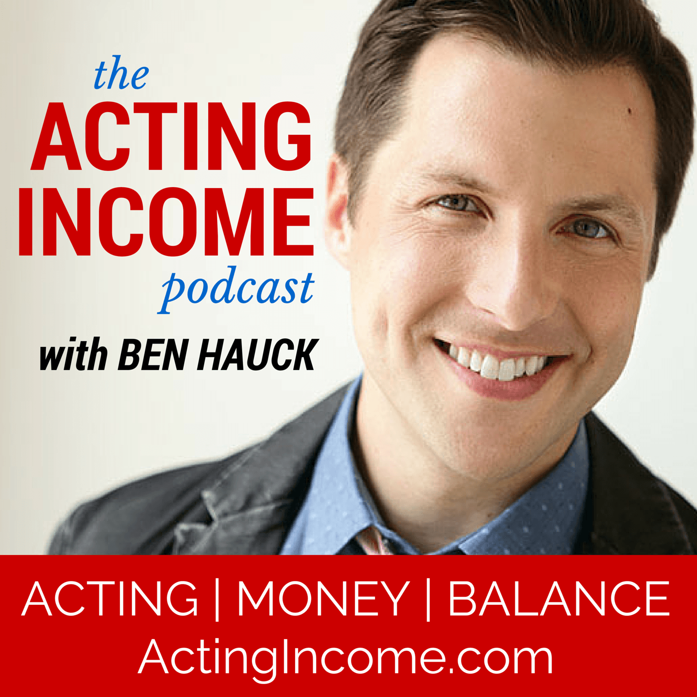 The Acting Income Podcast with Ben Hauck · Acting | Money | Balance logo