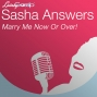 Artwork for Sasha Answers: Marry Me Now Or Over!