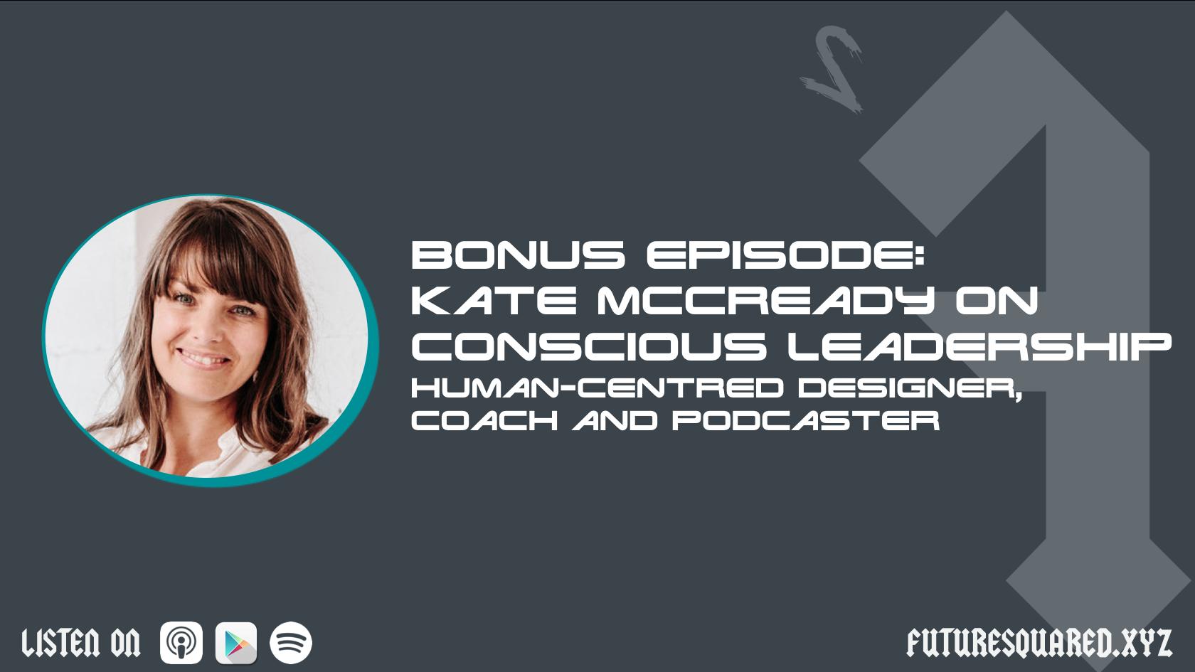 Helping You Navigate a Brave New World. : Bonus Episode: Kate McCready on Conscious Leadership