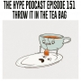 Artwork for The Hype Podcast Episode 151 Throw it in the tea bag