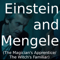 Einstein and Mengele (The Magician's Apprentice/The Witch's Familiar)