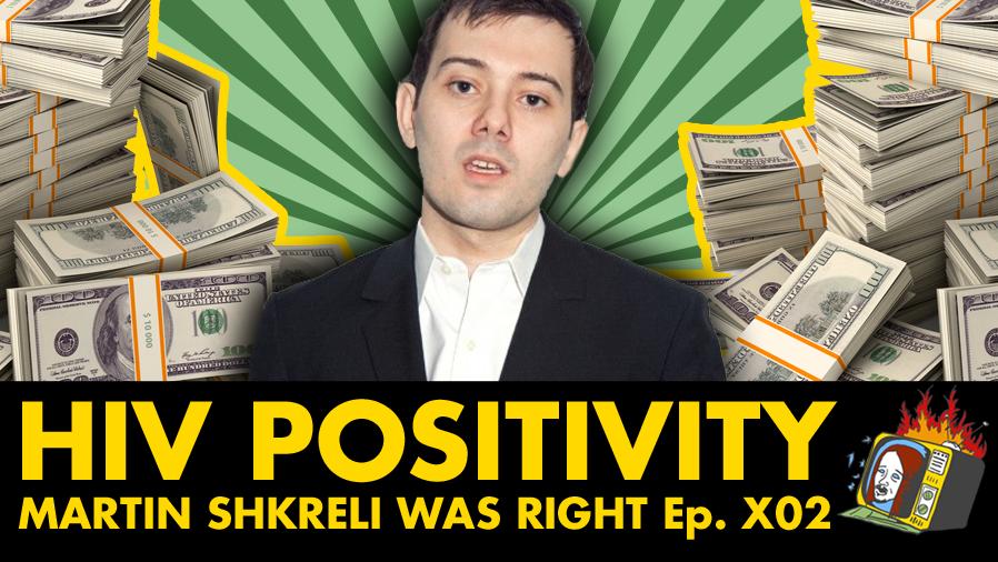 Martin Shkreli Was Right - Ep. X02 (AIDS, HIV, BIG PHARMA, DRUGS)