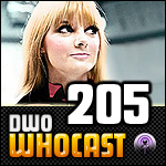 DWO WhoCast - #205 - Doctor Who Podcast