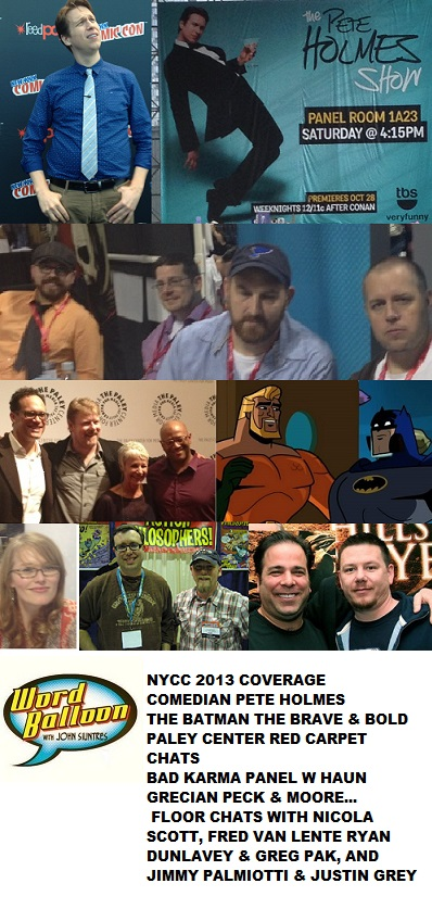 Word Balloon Podcast NYCC 13 w Pete Holmes Batman Brave & Bold Cast & Crew Bad Karma Panel & More
