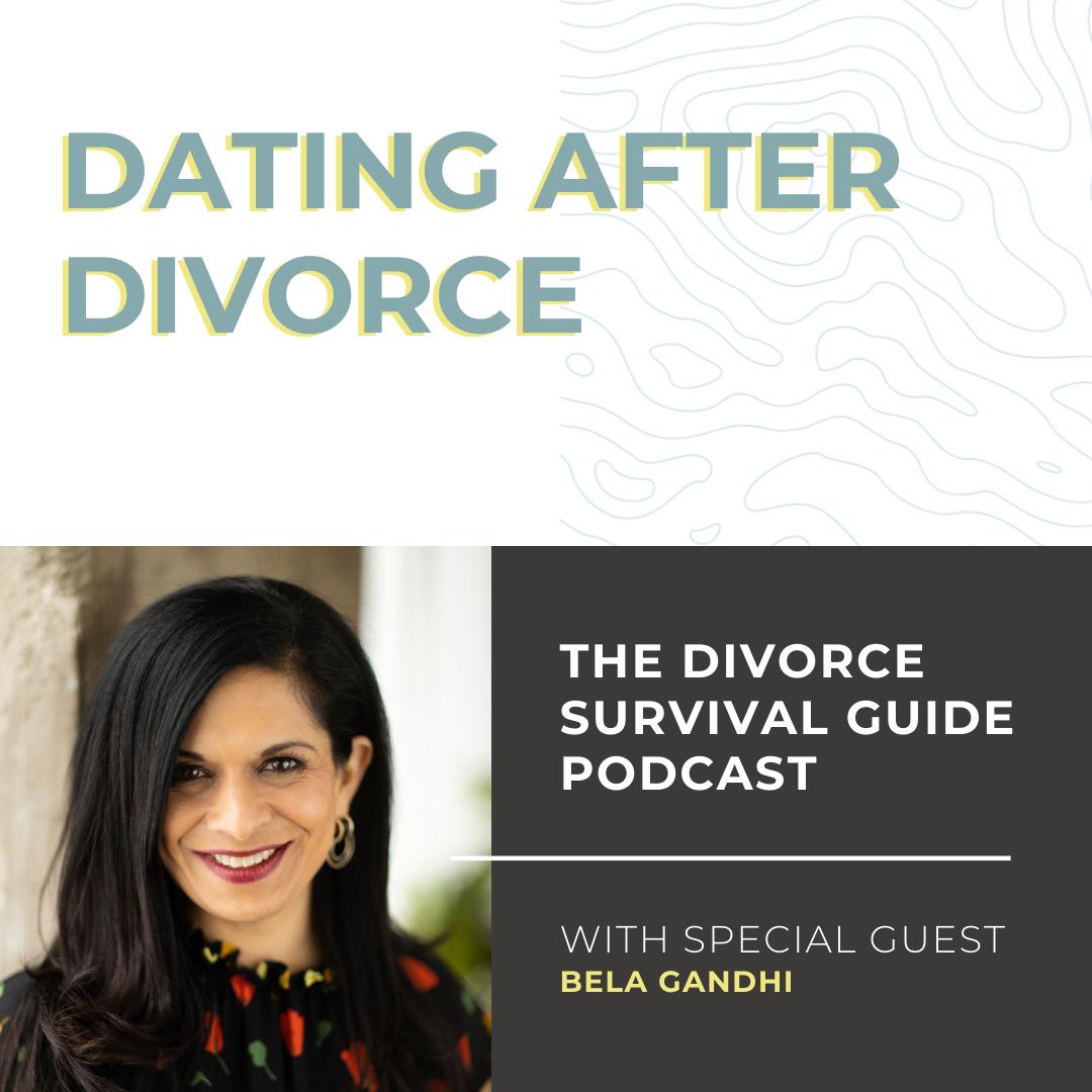 The Divorce Survival Guide Podcast - Dating After Divorce with Bela Gandhi