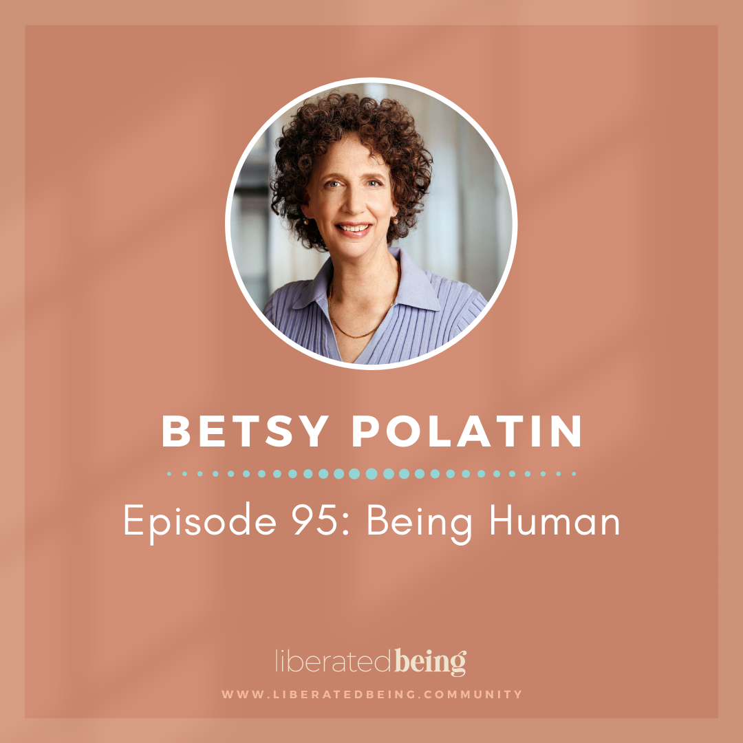 Being Human with Betsy Polatin