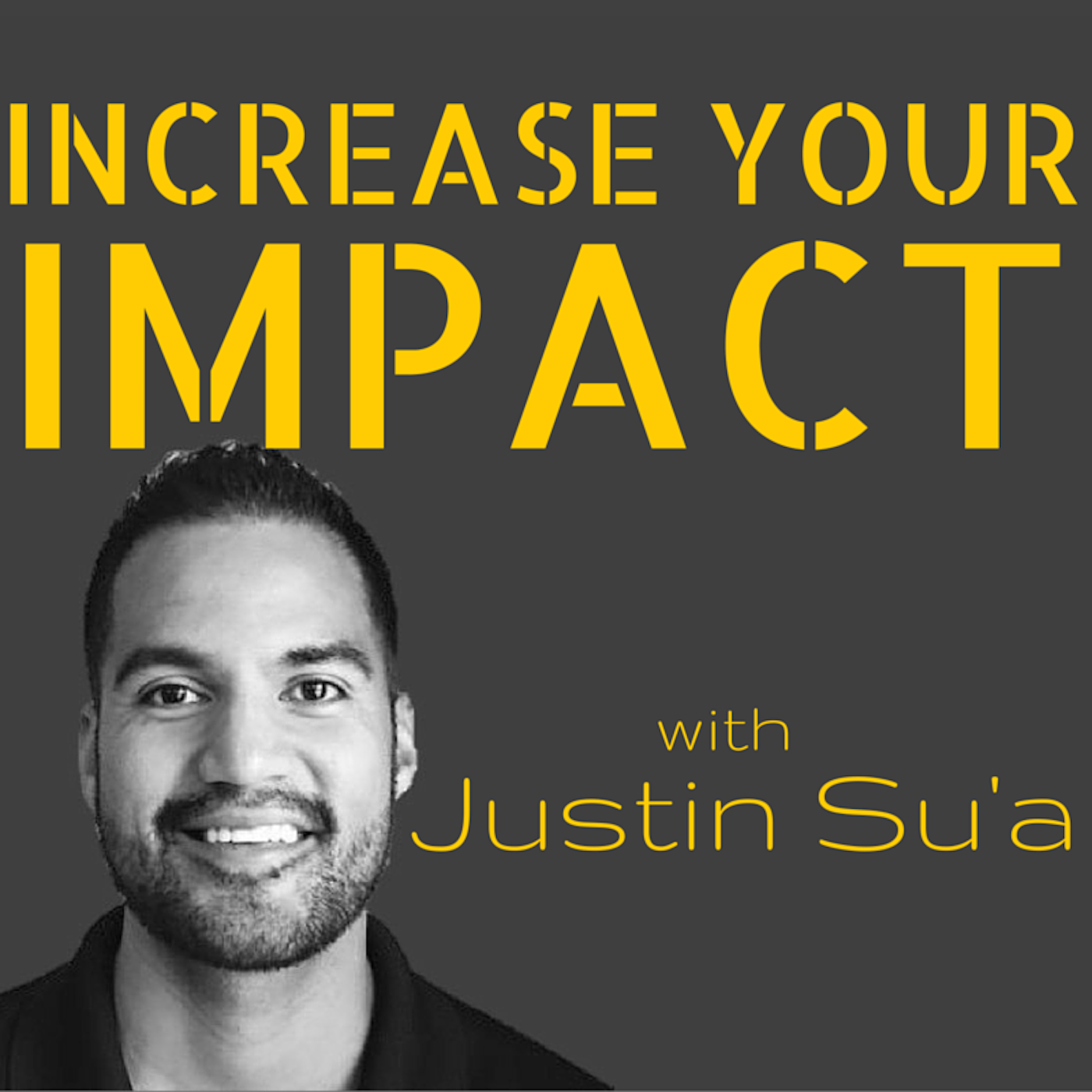 Increase Your Impact with Justin Su'a | A Podcast For Leaders show art