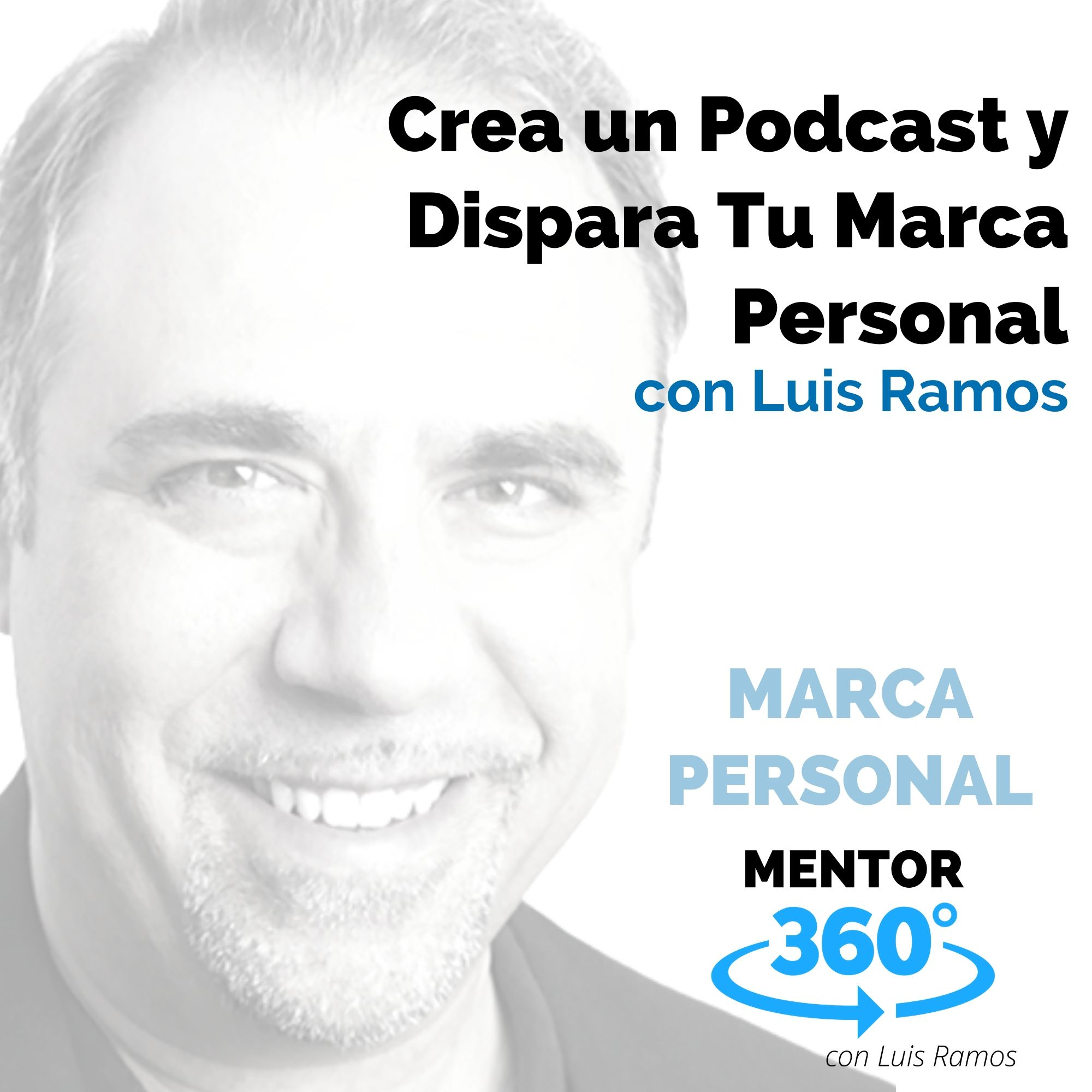 Crea un Podcast y Dispara Tu Marca Personal, con Luis Ramos - MARCA PERSONAL