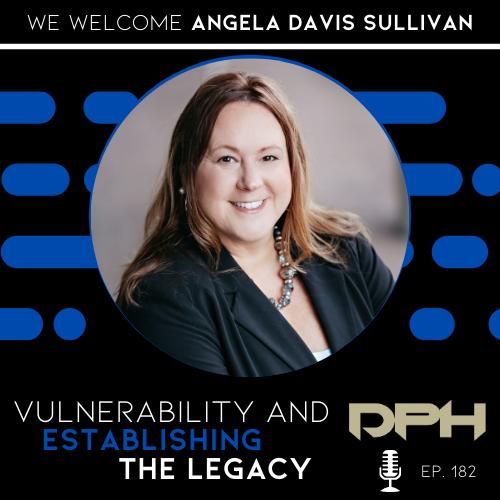 Vulnerability and Establishing the Legacy with Angela Davis Sullivan