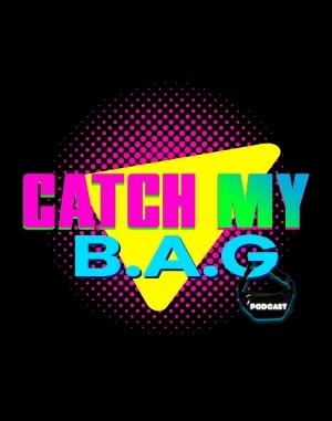 Catch My B.A.G. Podcast