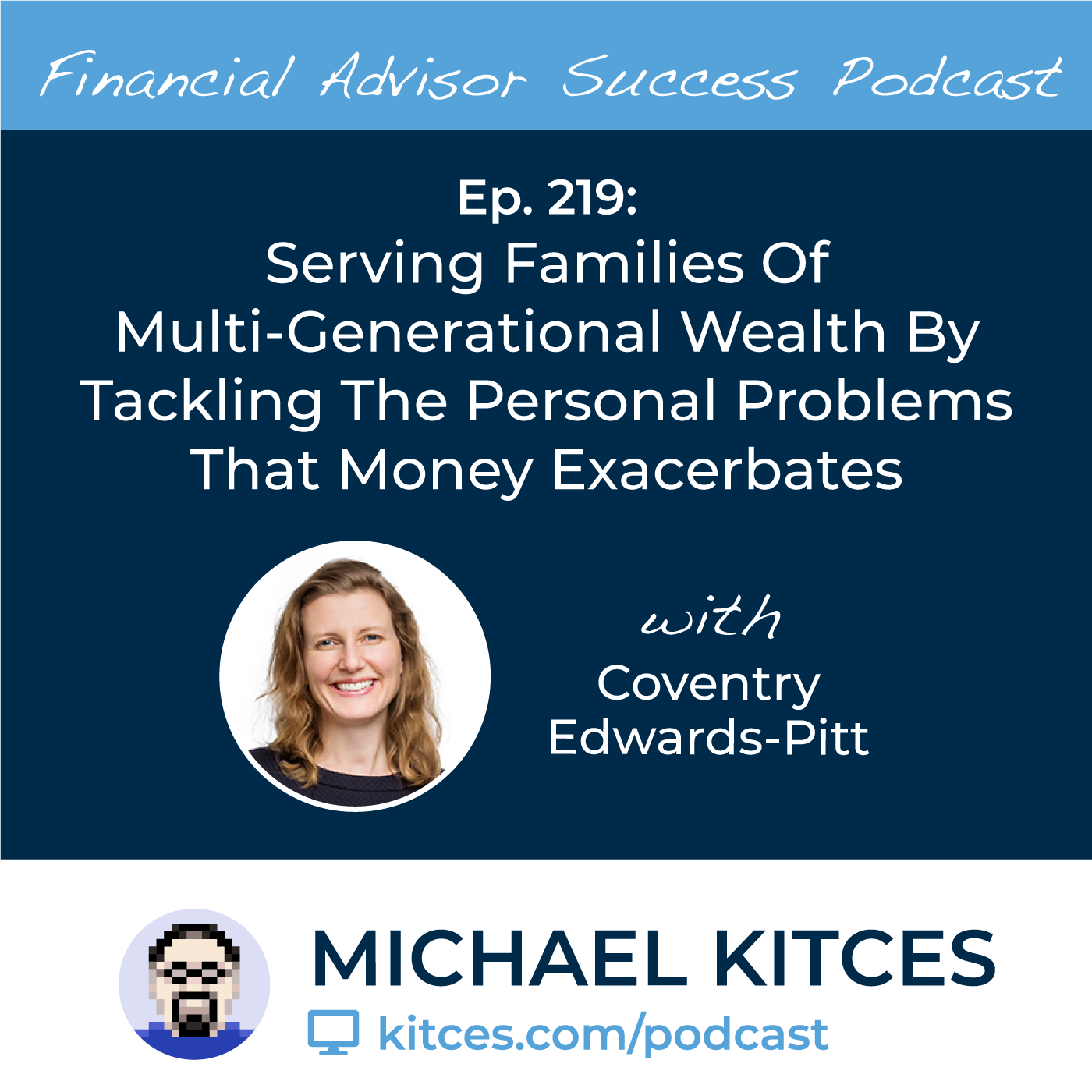 Ep 219: Serving Families Of Multi-Generational Wealth By Tackling The Personal Problems That Money Exacerbates with Coventry Edwards-Pitt