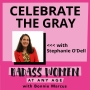 Artwork for 075:  Celebrate the Gray with Stephanie O'Dell