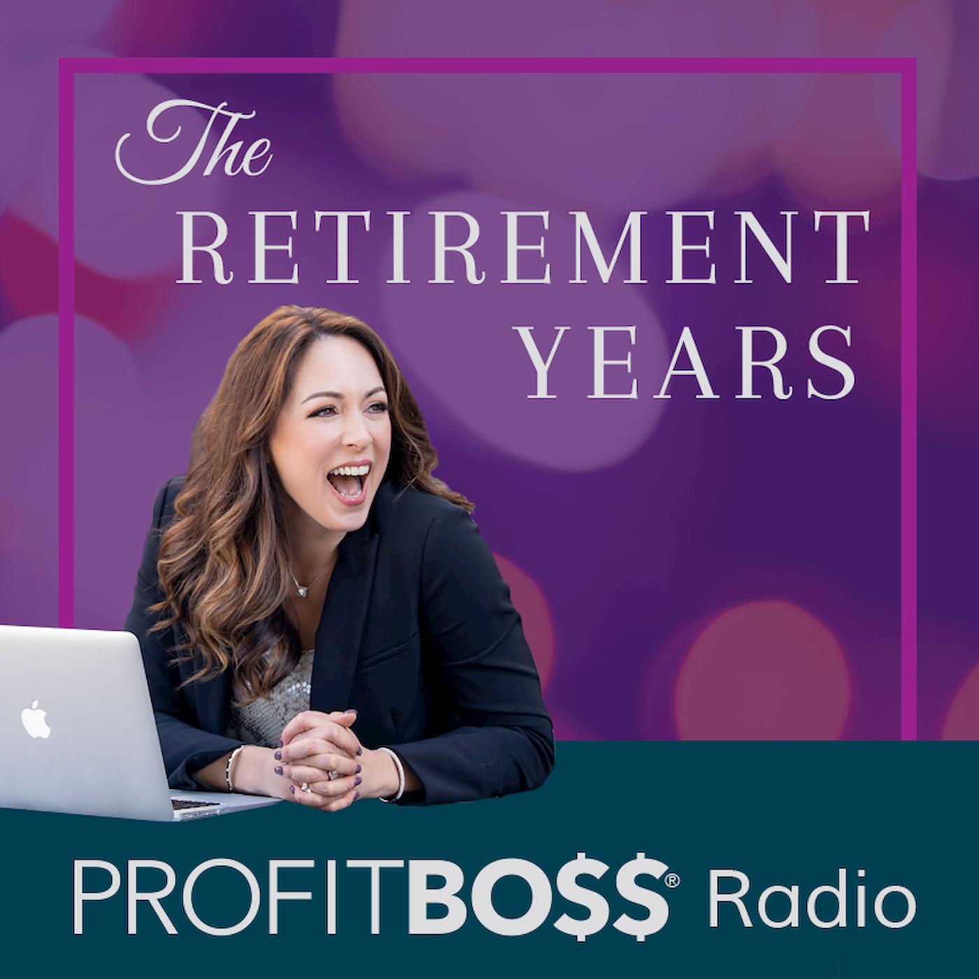 The Retirement Years on Profit Boss® Radio show art
