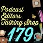 Artwork for 179 Podcast Editors Talking Shop