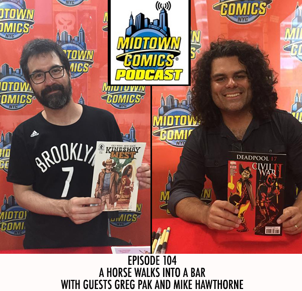 Midtown Comics Episode 104 A Horse Walks Into a Bar with guests Greg Pak and Mike Hawthorne