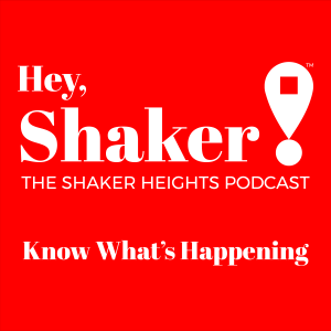 Hey, Shaker! - The Shaker Heights Podcast