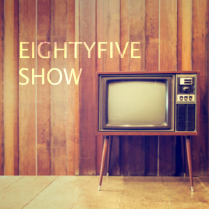 The Eighty Five Show