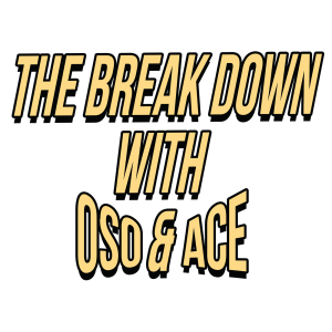 The Breakdown With OSO & Ace's podcast