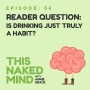 Artwork for EP 56: Reader Question – Is Drinking Just Truly a Habit?