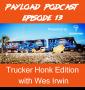 Artwork for Episode 13 - Trucker Honk with Wes Irwin