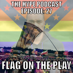 The Hype Podcast Episode 27 : Flag on the play June 28 15