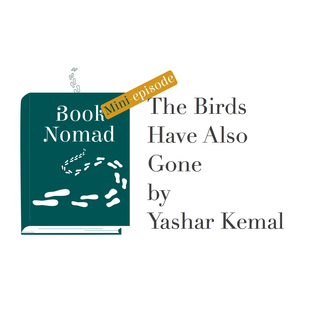 Mini-ep. Turkey: The Birds Have Also Gone by Yashar Kemal