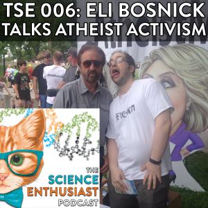 tSE 006 - Eli Bosnick Talks Atheism Activism