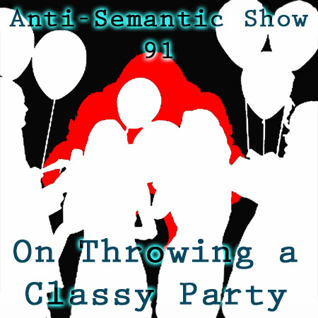 Episode 91 - On Throwing a Classy Party