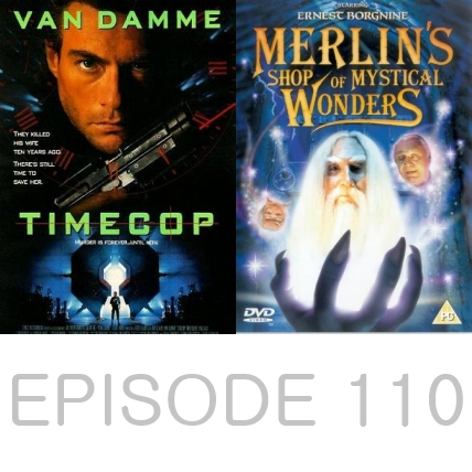 Episode 110 - Timecop and Merlin's Shop of Mystical Wonders