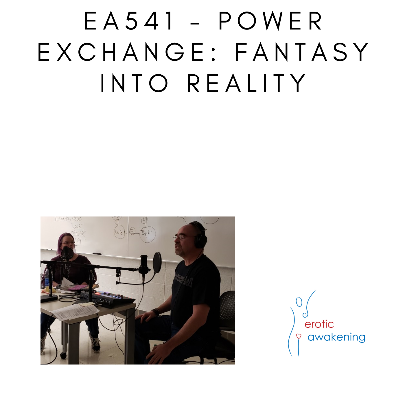 Erotic Awakening Podcast - EA541 - Power Exchange Fantasy Into Reality