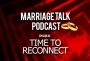Artwork for Marriage Talk 84 - Time to Reconnect With Each Other