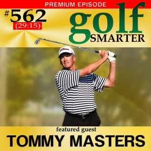 562 Premium: Don't Change Your Clubs, Change Your Attitude for More Fun and Lower Scores! with Tommy Masters