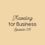 Artwork for Ep. 076: Traveling for Business