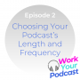 Artwork for Choosing Your Podcast's Length and Frequency