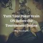 Artwork for Turn Your Poker Brain ON Before the Tournament Begins   MED Monday #17