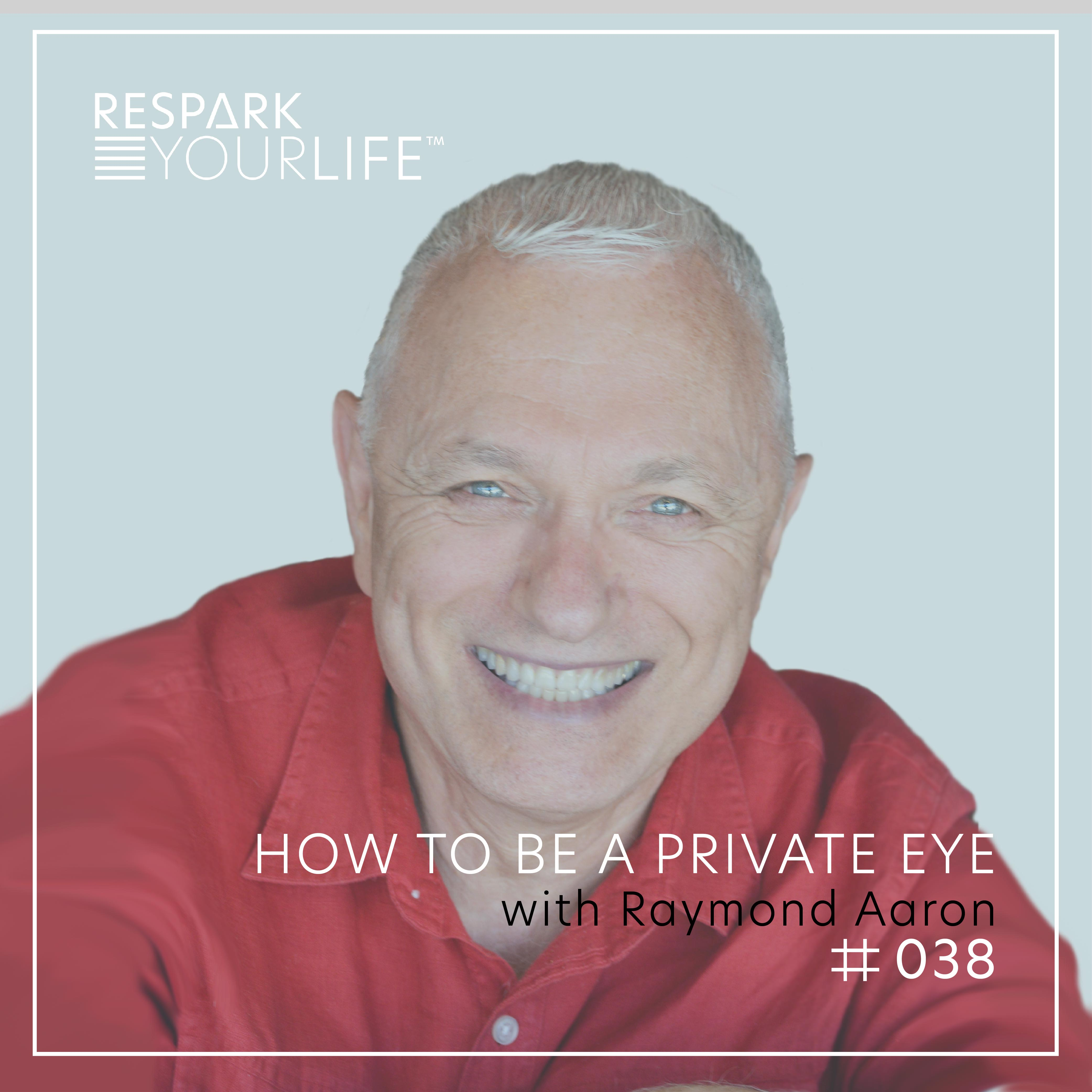 Ep. 38: How to Be a Private Eye with Raymond Aaron