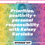 Artwork for Ep 109: Priorities, positivity + personal responsibility with Kelsey Kerslake