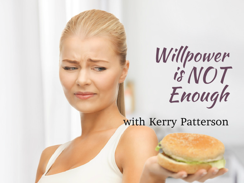 """Willpower is Not Enough"" with Kerry Patterson"