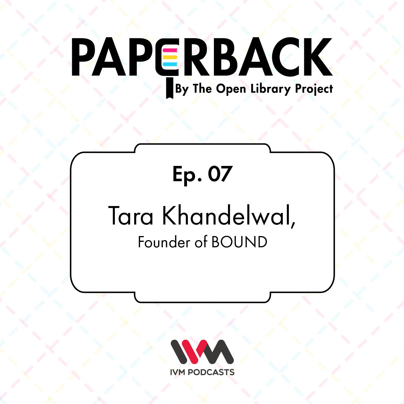 Ep. 07: Tara Khandelwal